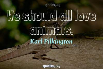 Photo Quote of We should all love animals.