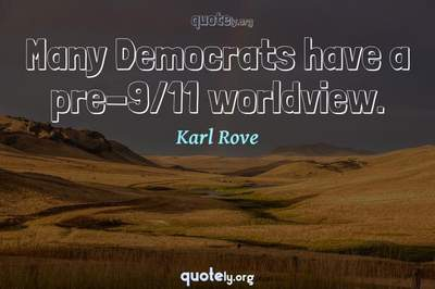 Photo Quote of Many Democrats have a pre-9/11 worldview.