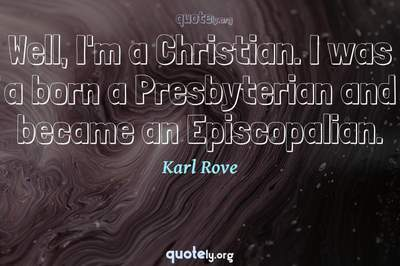 Photo Quote of Well, I'm a Christian. I was a born a Presbyterian and became an Episcopalian.