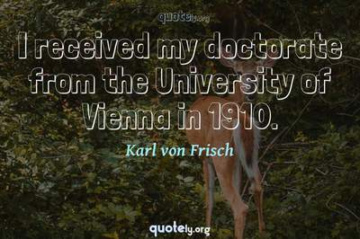 Photo Quote of I received my doctorate from the University of Vienna in 1910.