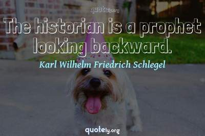 Photo Quote of The historian is a prophet looking backward.