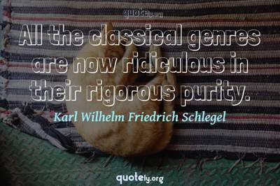 Photo Quote of All the classical genres are now ridiculous in their rigorous purity.