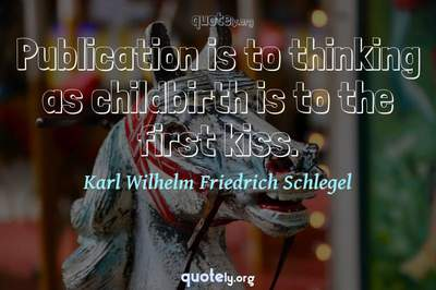 Photo Quote of Publication is to thinking as childbirth is to the first kiss.