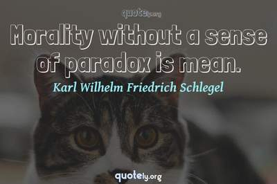 Photo Quote of Morality without a sense of paradox is mean.