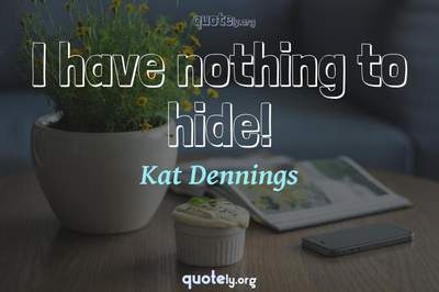 Photo Quote of I have nothing to hide!