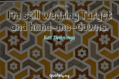 Photo Quote of I'm still wearing Target and hand-me-downs.