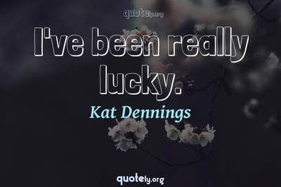 Photo Quote of I've been really lucky.