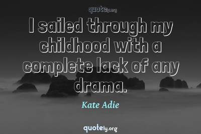 Photo Quote of I sailed through my childhood with a complete lack of any drama.