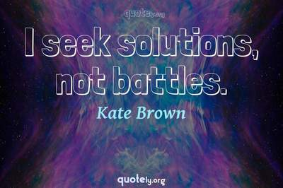 Photo Quote of I seek solutions, not battles.