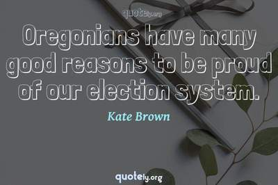 Photo Quote of Oregonians have many good reasons to be proud of our election system.