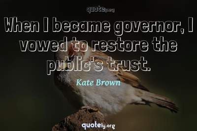 Photo Quote of When I became governor, I vowed to restore the public's trust.