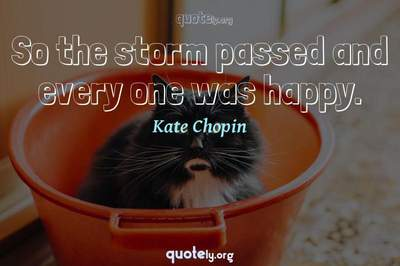 Photo Quote of So the storm passed and every one was happy.