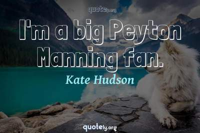 Photo Quote of I'm a big Peyton Manning fan.