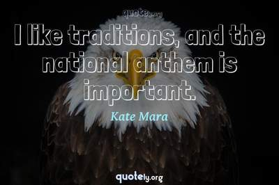 Photo Quote of I like traditions, and the national anthem is important.