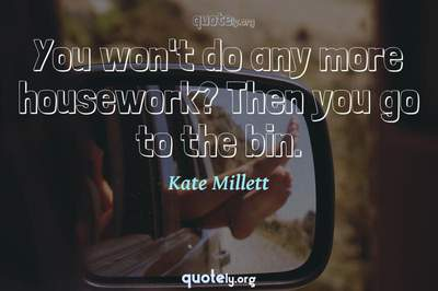 Photo Quote of You won't do any more housework? Then you go to the bin.