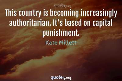 Photo Quote of This country is becoming increasingly authoritarian. It's based on capital punishment.