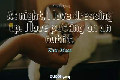 Photo Quote of At night, I love dressing up. I love putting on an outfit.