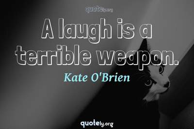 Photo Quote of A laugh is a terrible weapon.