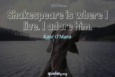 Photo Quote of Shakespeare is where I live. I adore him.