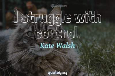 Photo Quote of I struggle with control.