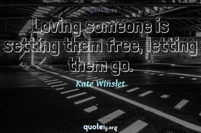 Photo Quote of Loving someone is setting them free, letting them go.