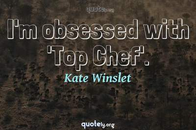 Photo Quote of I'm obsessed with 'Top Chef'.