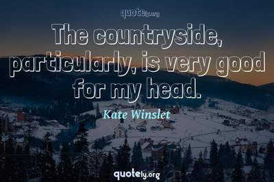 Photo Quote of The countryside, particularly, is very good for my head.