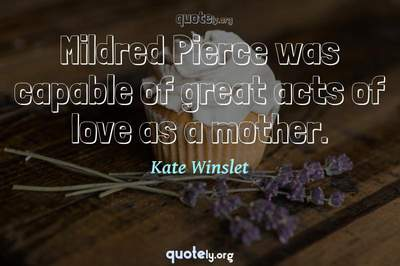 Photo Quote of Mildred Pierce was capable of great acts of love as a mother.