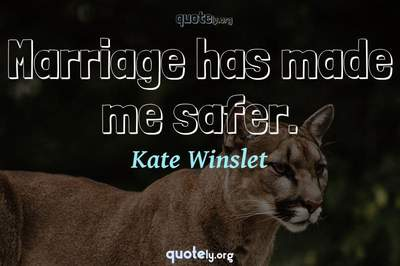 Photo Quote of Marriage has made me safer.