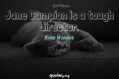 Photo Quote of Jane Campion is a tough director.