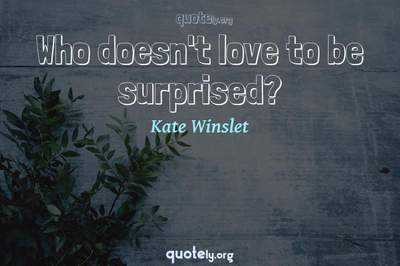 Photo Quote of Who doesn't love to be surprised?
