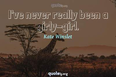 Photo Quote of I've never really been a girly-girl.