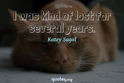 Photo Quote of I was kind of lost for several years.