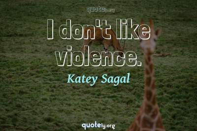 Photo Quote of I don't like violence.