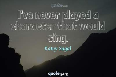 Photo Quote of I've never played a character that would sing.
