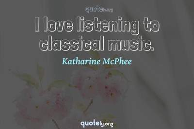 Photo Quote of I love listening to classical music.