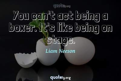 Photo Quote of You can't act being a boxer. It's like being on stage.
