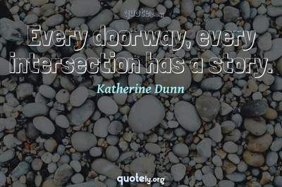Photo Quote of Every doorway, every intersection has a story.