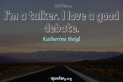 Photo Quote of I'm a talker. I love a good debate.