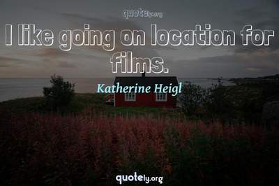 Photo Quote of I like going on location for films.