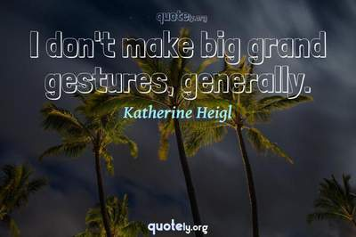 Photo Quote of I don't make big grand gestures, generally.