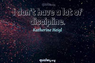 Photo Quote of I don't have a lot of discipline.
