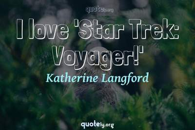 Photo Quote of I love 'Star Trek: Voyager!'