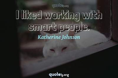 Photo Quote of I liked working with smart people.