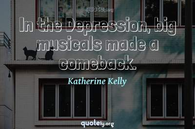 Photo Quote of In the Depression, big musicals made a comeback.