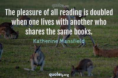 Photo Quote of The pleasure of all reading is doubled when one lives with another who shares the same books.