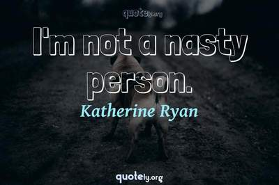 Photo Quote of I'm not a nasty person.