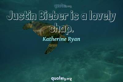 Photo Quote of Justin Bieber is a lovely chap.