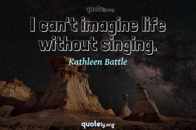 Photo Quote of I can't imagine life without singing.