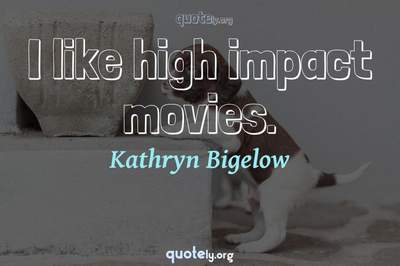 Photo Quote of I like high impact movies.
